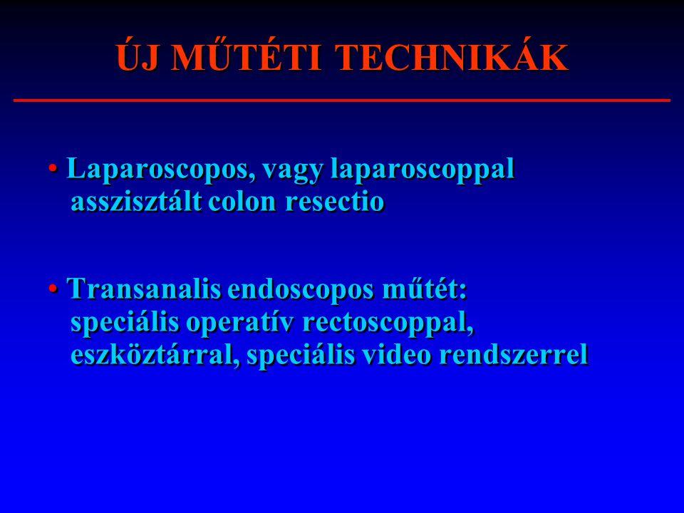 ÚJ MŰTÉTI TECHNIKÁK Laparoscopos, vagy laparoscoppal asszisztált colon resectio Transanalis endoscopos műtét: speciális operatív rectoscoppal, eszközt