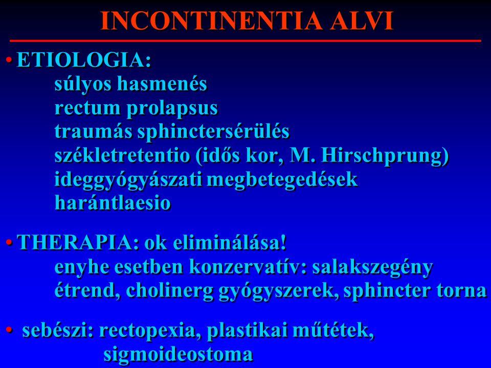 ETIOLOGIA: súlyos hasmenés rectum prolapsus traumás sphinctersérülés székletretentio (idős kor, M. Hirschprung) ideggyógyászati megbetegedések harántl
