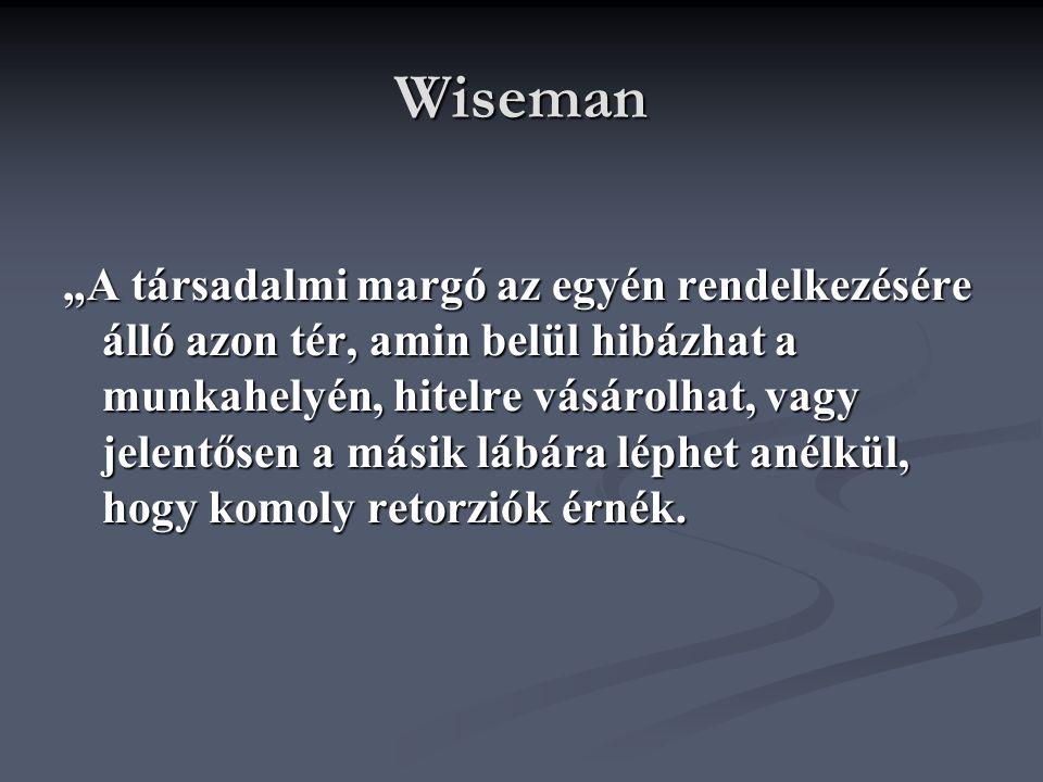 """Wiseman """"A társadalmi margó az egyén rendelkezésére álló azon tér, amin belül hibázhat a munkahelyén, hitelre vásárolhat, vagy jelentősen a másik lábára léphet anélkül, hogy komoly retorziók érnék."""