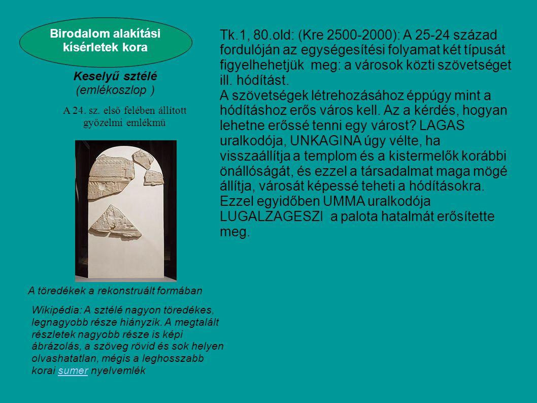 Tk.1, 80.old: (Kre 2500-2000): A 25-24 század fordulóján az egységesítési folyamat két típusát figyelhehetjük meg: a városok közti szövetséget ill. hó