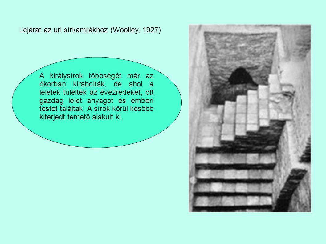 Lejárat az uri sírkamrákhoz (Woolley, 1927) A királysírok többségét már az ókorban kirabolták, de ahol a leletek túlélték az évezredeket, ott gazdag l
