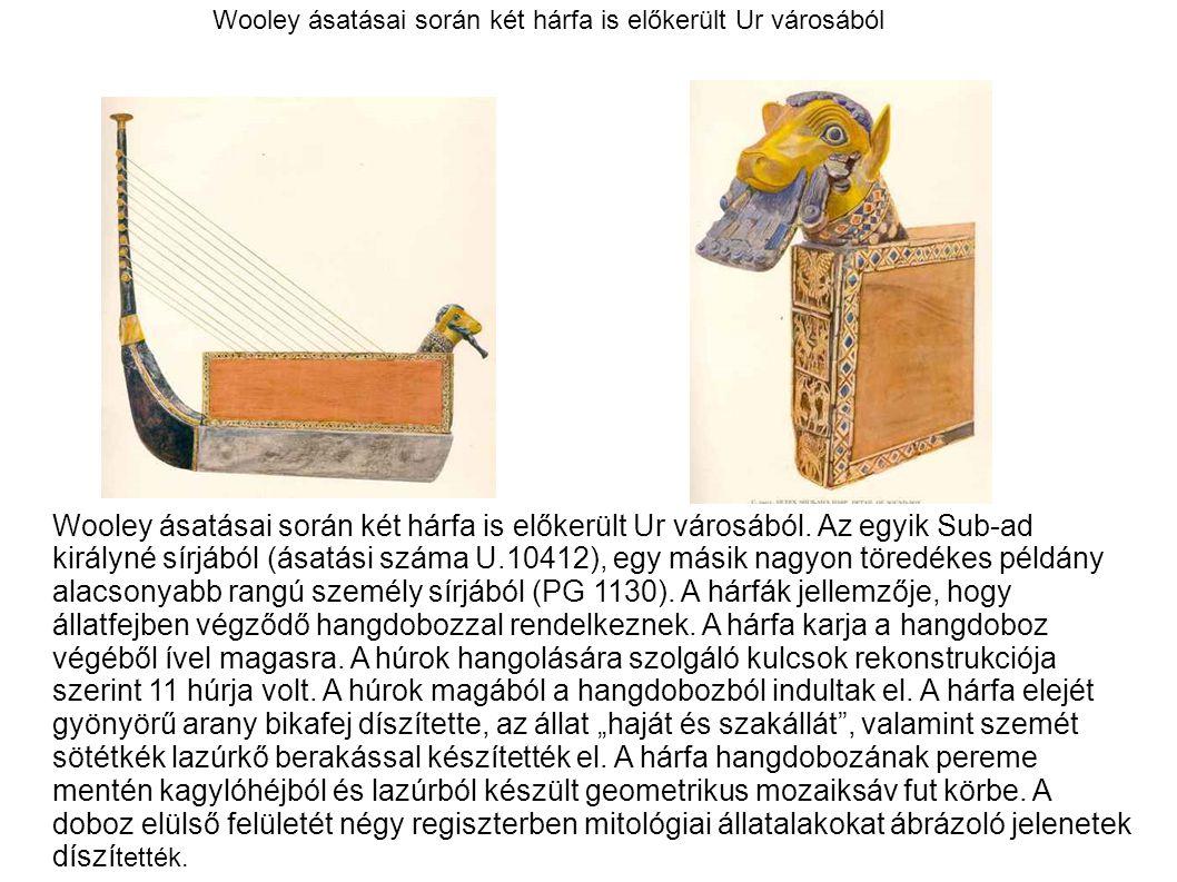 Wooley ásatásai során két hárfa is előkerült Ur városából Wooley ásatásai során két hárfa is előkerült Ur városából. Az egyik Sub-ad királyné sírjából