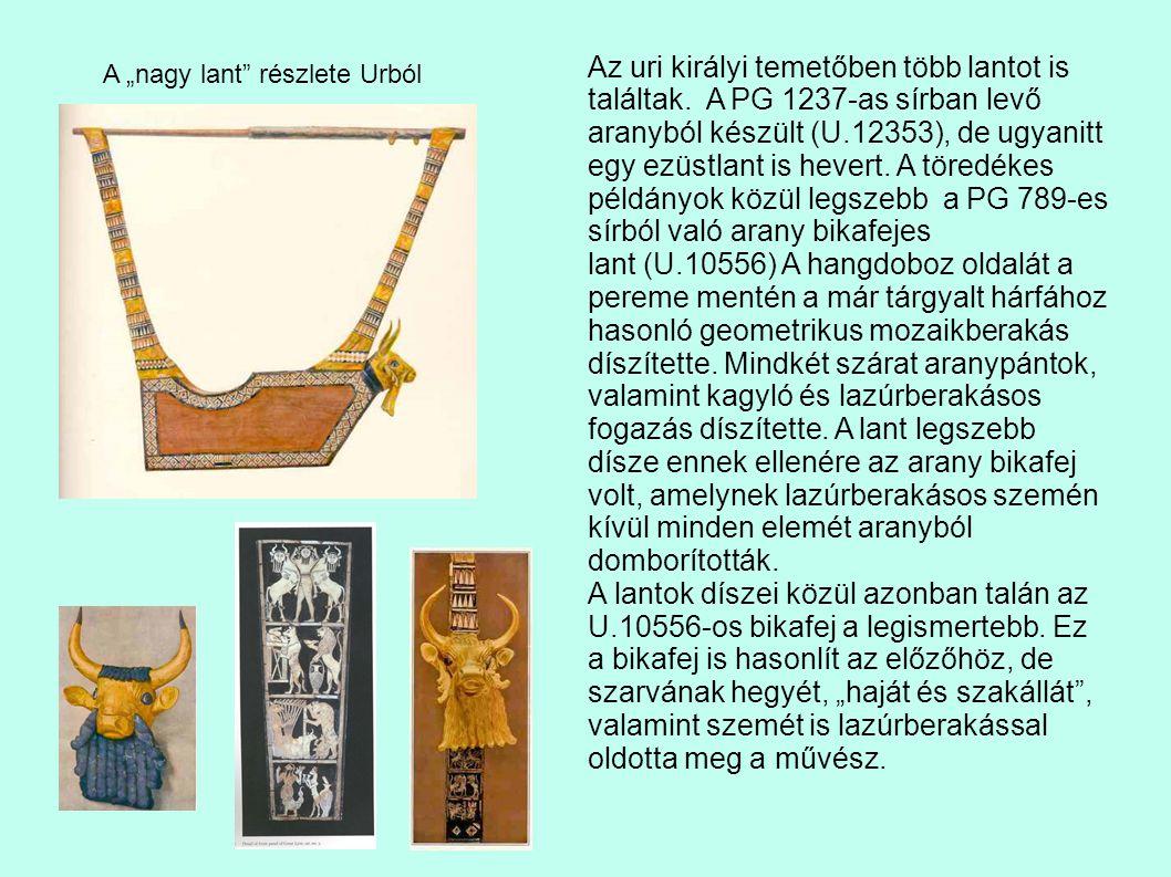 Az uri királyi temetőben több lantot is találtak. A PG 1237-as sírban levő aranyból készült (U.12353), de ugyanitt egy ezüstlant is hevert. A töredéke
