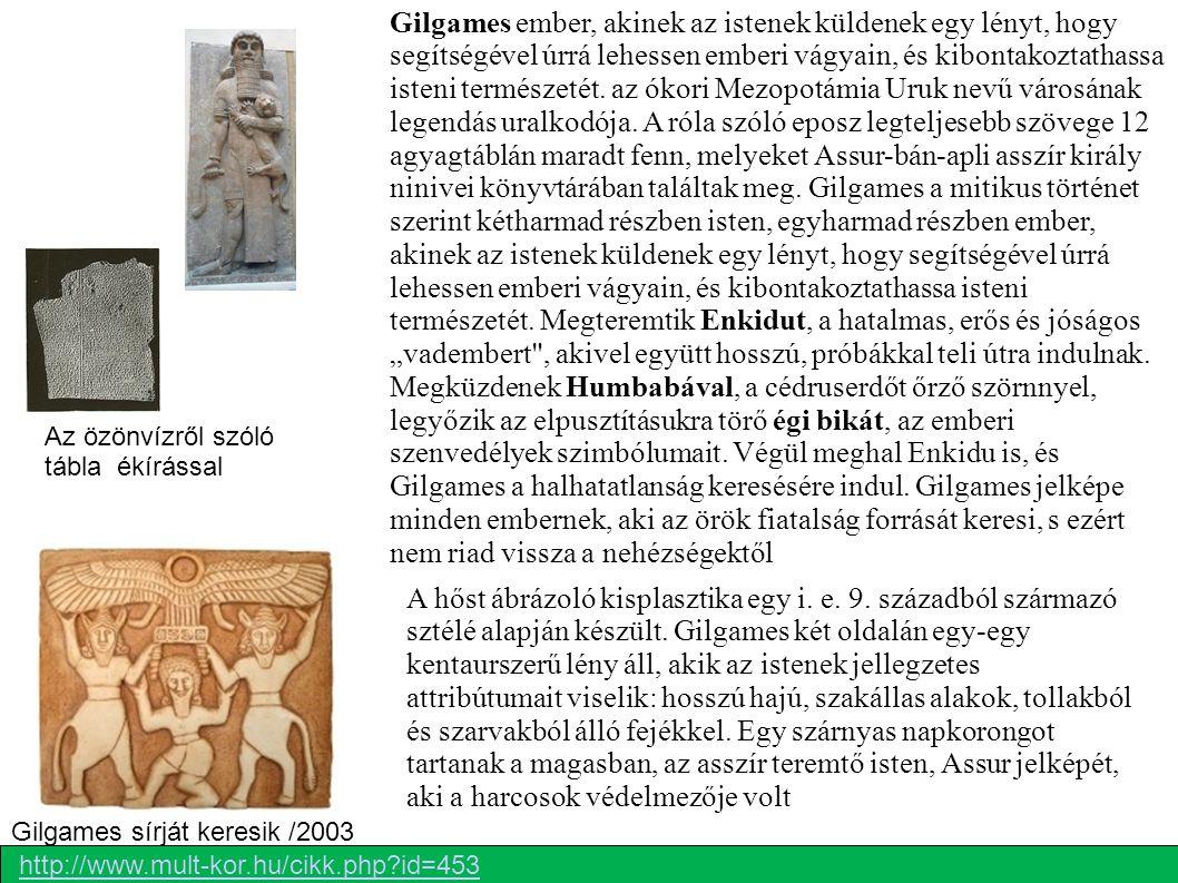 Az özönvízről szóló tábla ékírással Gilgames ember, akinek az istenek küldenek egy lényt, hogy segítségével úrrá lehessen emberi vágyain, és kibontako