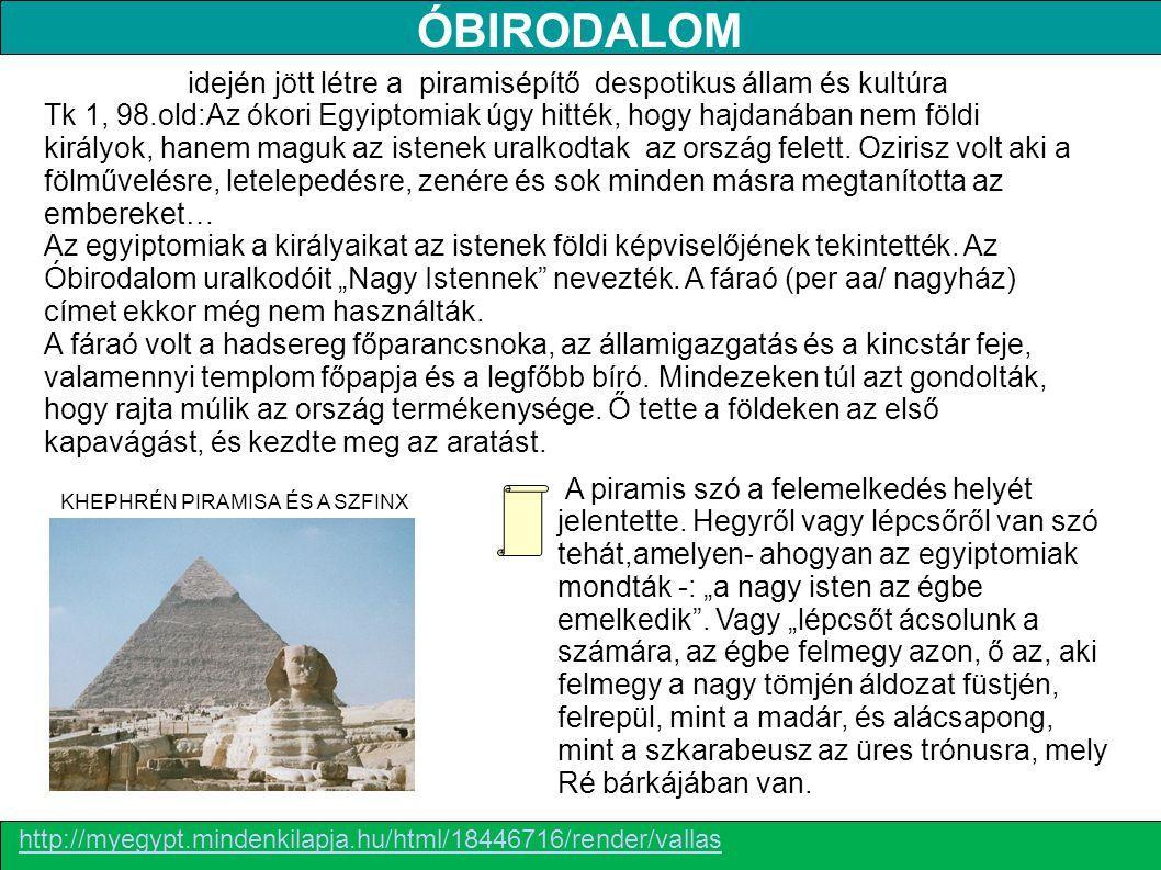 KHEPHRÉN PIRAMISA ÉS A SZFINX idején jött létre a piramisépítő despotikus állam és kultúra Tk 1, 98.old:Az ókori Egyiptomiak úgy hitték, hogy hajdanáb