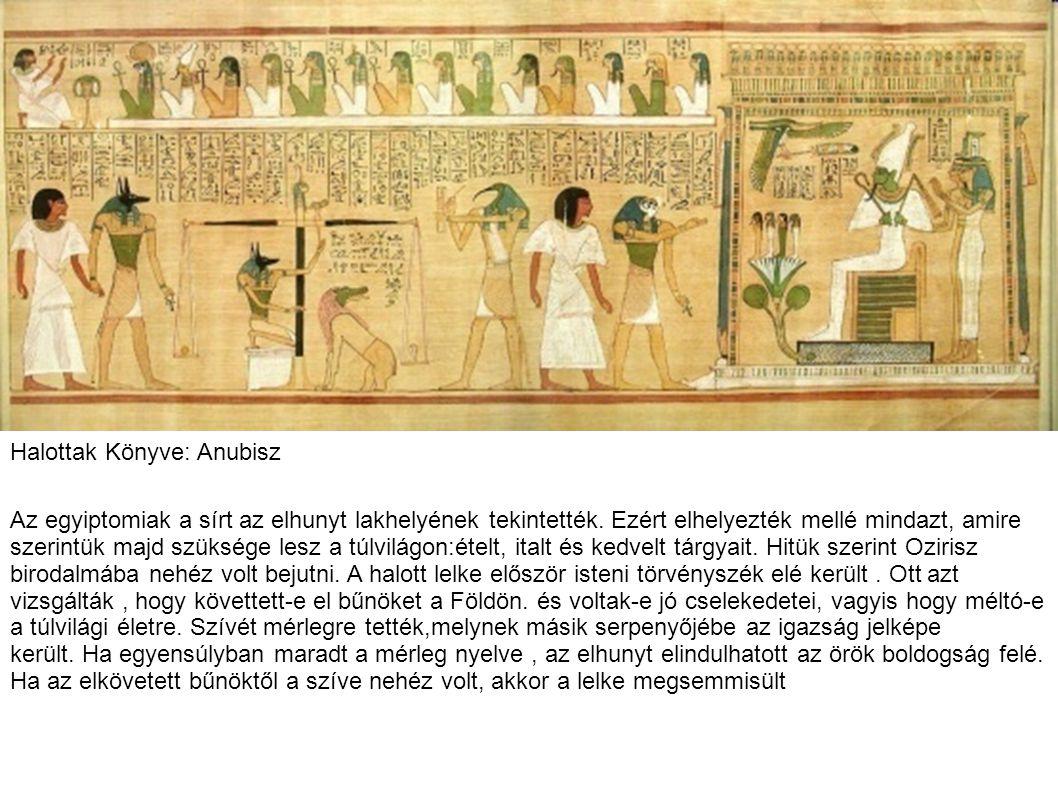 Halottak Könyve: Anubisz Az egyiptomiak a sírt az elhunyt lakhelyének tekintették. Ezért elhelyezték mellé mindazt, amire szerintük majd szüksége lesz