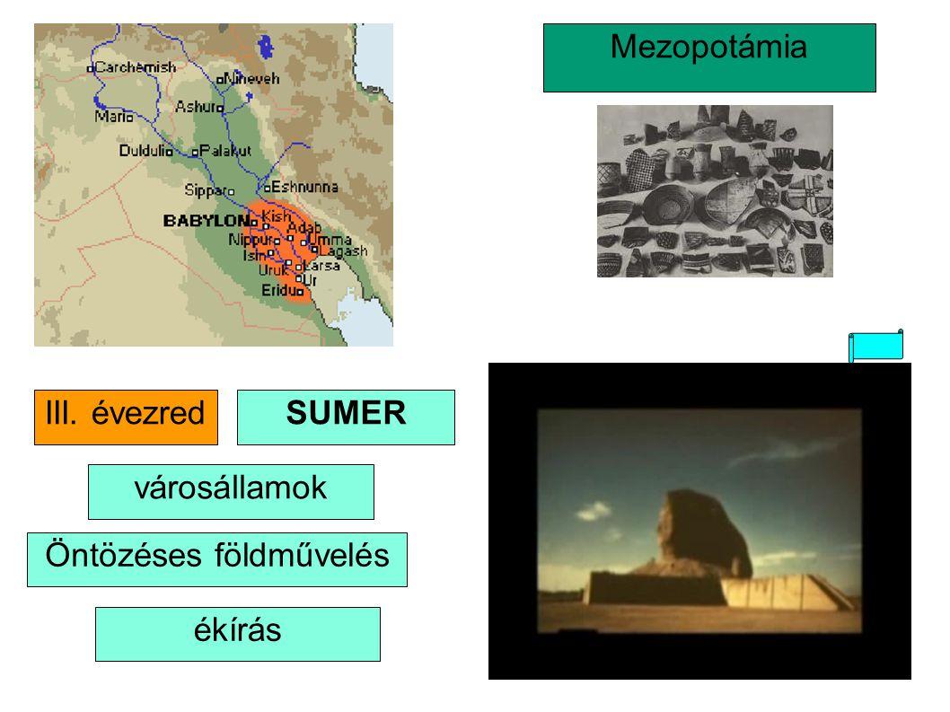 Mezopotámia SUMER városállamok Öntözéses földművelés ékírás III. évezred