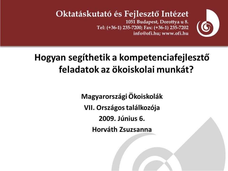 Hogyan segíthetik a kompetenciafejlesztő feladatok az ökoiskolai munkát? Magyarországi Ökoiskolák VII. Országos találkozója 2009. Június 6. Horváth Zs