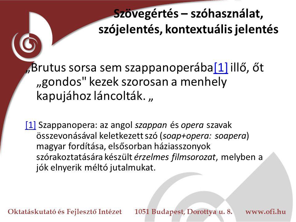 """Oktatáskutató és Fejlesztő Intézet 1051 Budapest, Dorottya u. 8. www.ofi.hu Szövegértés – szóhasználat, szójelentés, kontextuális jelentés """"Brutus sor"""