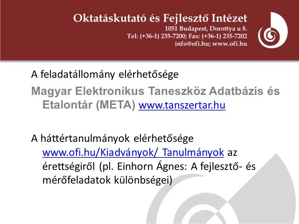 A feladatállomány elérhetősége Magyar Elektronikus Taneszköz Adatbázis és Etalontár (META) www.tanszertar.huwww.tanszertar.hu A háttértanulmányok elér