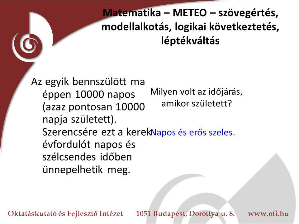 Oktatáskutató és Fejlesztő Intézet 1051 Budapest, Dorottya u. 8. www.ofi.hu Matematika – METEO – szövegértés, modellalkotás, logikai következtetés, lé