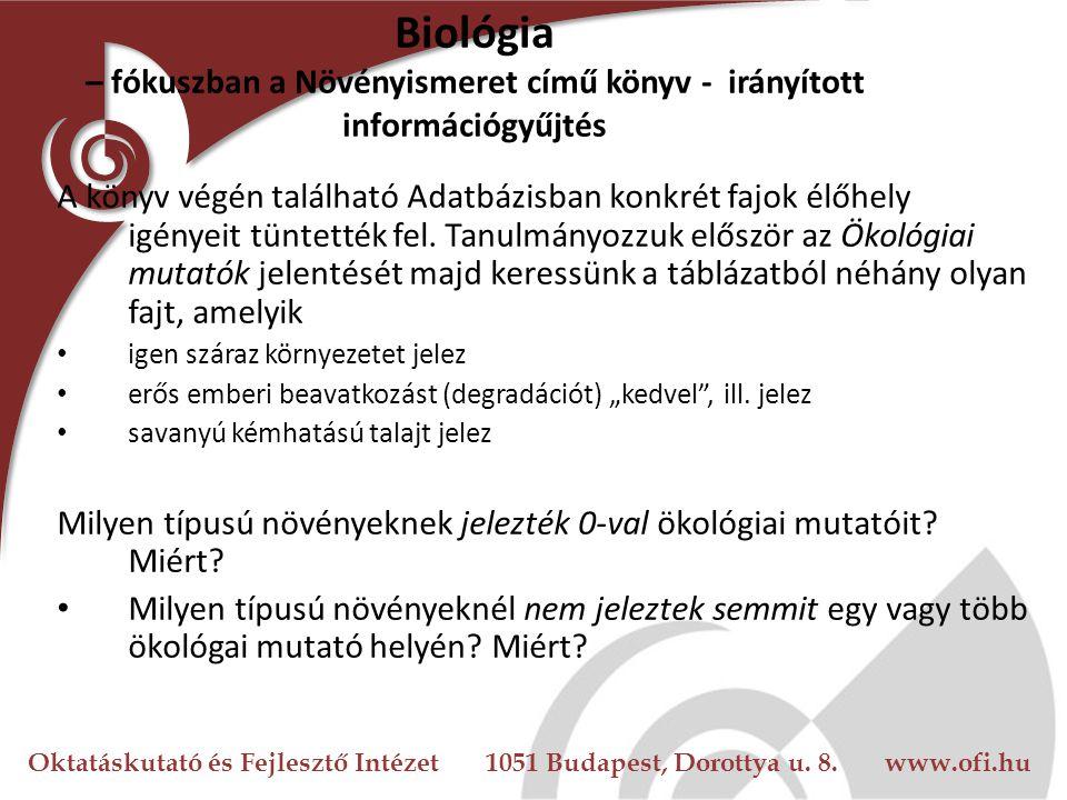 Oktatáskutató és Fejlesztő Intézet 1051 Budapest, Dorottya u. 8. www.ofi.hu Biológia – fókuszban a Növényismeret című könyv - irányított információgyű