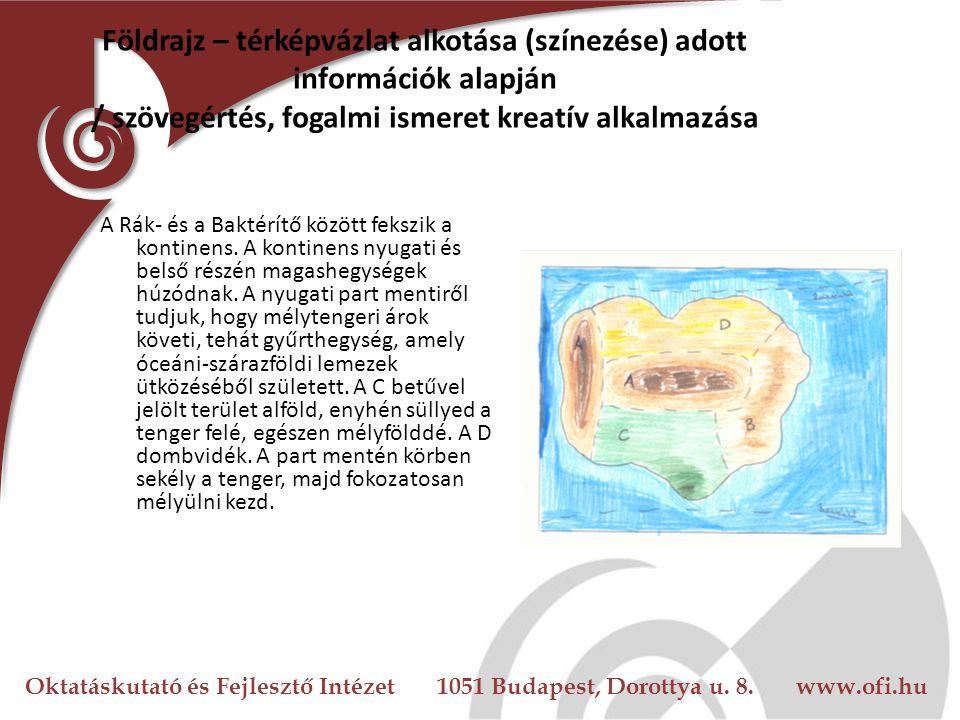 Oktatáskutató és Fejlesztő Intézet 1051 Budapest, Dorottya u. 8. www.ofi.hu Földrajz – térképvázlat alkotása (színezése) adott információk alapján / s