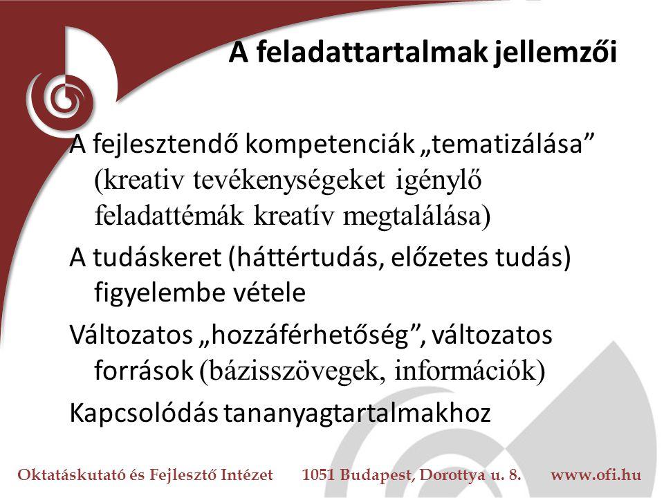 """Oktatáskutató és Fejlesztő Intézet 1051 Budapest, Dorottya u. 8. www.ofi.hu A feladattartalmak jellemzői A fejlesztendő kompetenciák """"tematizálása"""" (k"""