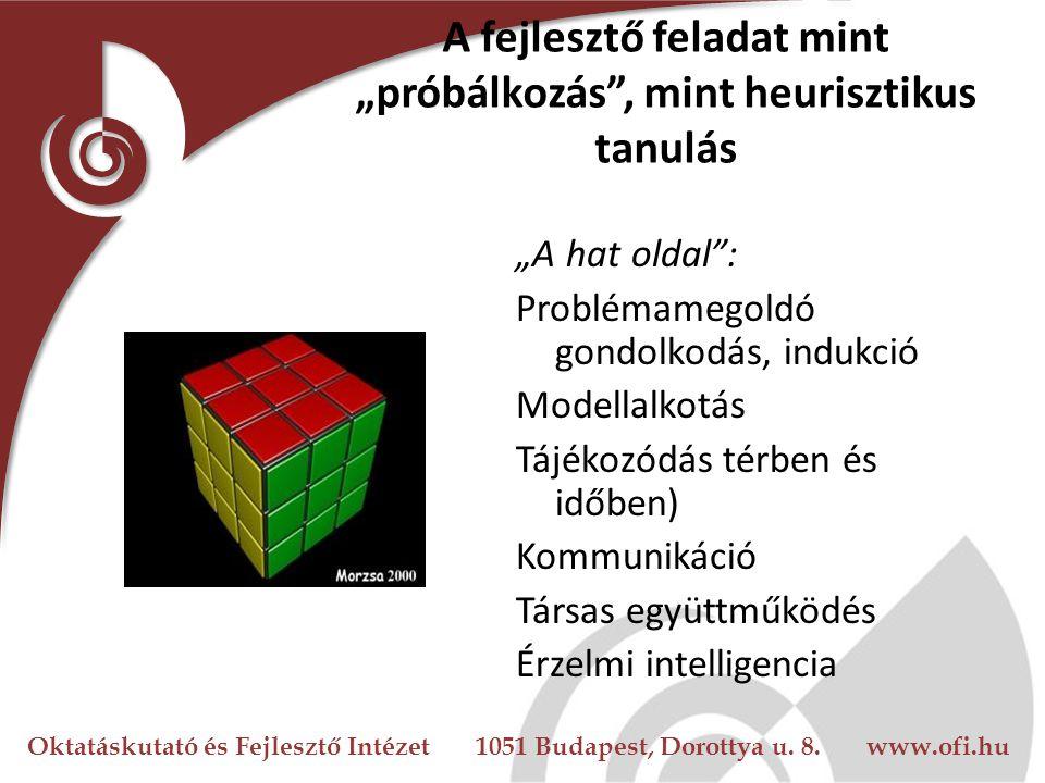 """Oktatáskutató és Fejlesztő Intézet 1051 Budapest, Dorottya u. 8. www.ofi.hu A fejlesztő feladat mint """"próbálkozás"""", mint heurisztikus tanulás """"A hat o"""