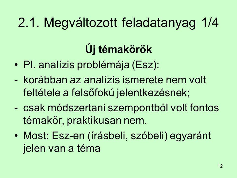 12 2.1. Megváltozott feladatanyag 1/4 Új témakörök Pl. analízis problémája (Esz): -korábban az analízis ismerete nem volt feltétele a felsőfokú jelent