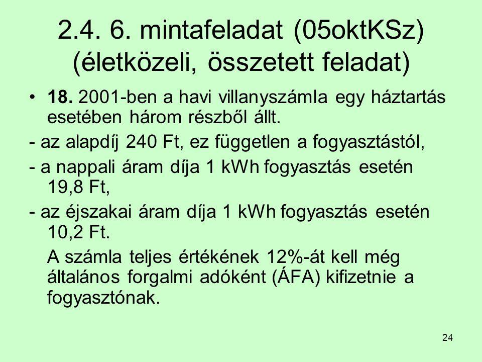 24 2.4. 6. mintafeladat (05oktKSz) (életközeli, összetett feladat) 18. 2001-ben a havi villanyszámla egy háztartás esetében három részből állt. - az a