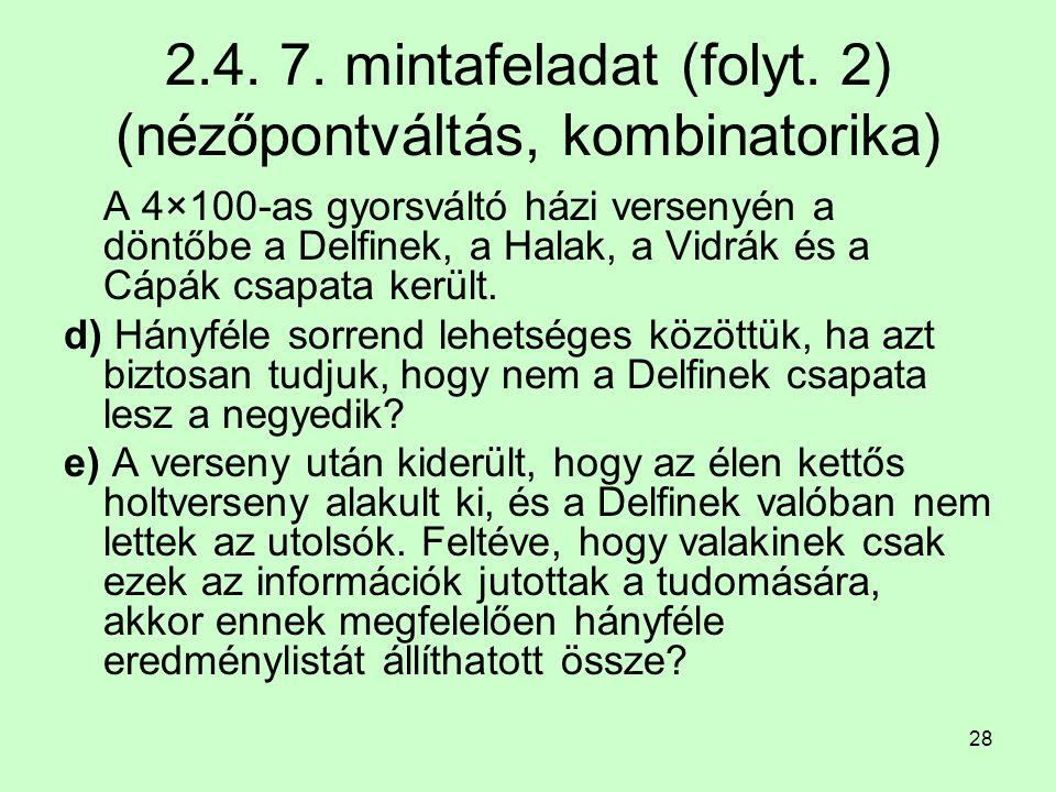 28 2.4. 7. mintafeladat (folyt. 2) (nézőpontváltás, kombinatorika) A 4×100-as gyorsváltó házi versenyén a döntőbe a Delfinek, a Halak, a Vidrák és a C