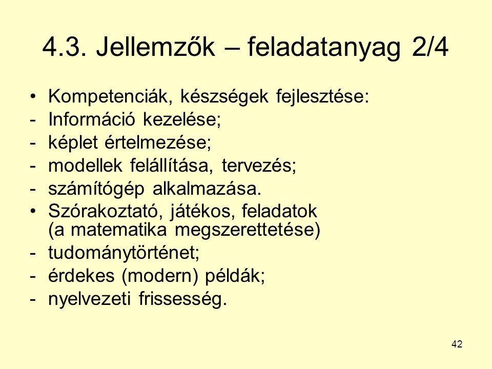 42 4.3. Jellemzők – feladatanyag 2/4 Kompetenciák, készségek fejlesztése: -Információ kezelése; -képlet értelmezése; -modellek felállítása, tervezés;