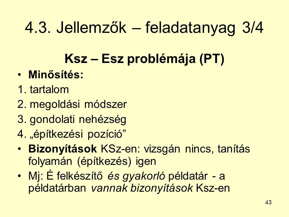 """43 4.3. Jellemzők – feladatanyag 3/4 Ksz – Esz problémája (PT) Minősítés: 1. tartalom 2. megoldási módszer 3. gondolati nehézség 4. """"építkezési pozíci"""