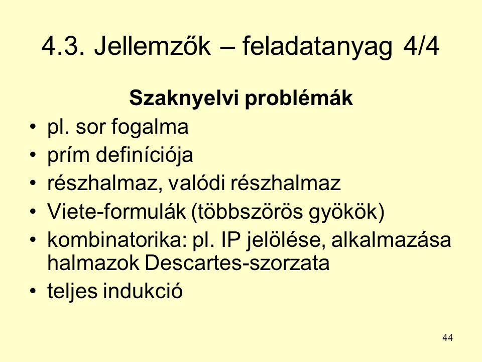 44 4.3. Jellemzők – feladatanyag 4/4 Szaknyelvi problémák pl. sor fogalma prím definíciója részhalmaz, valódi részhalmaz Viete-formulák (többszörös gy