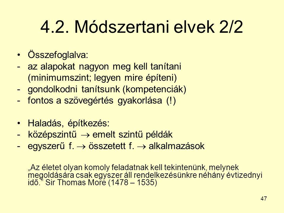 47 4.2. Módszertani elvek 2/2 Összefoglalva: -az alapokat nagyon meg kell tanítani (minimumszint; legyen mire építeni) -gondolkodni tanítsunk (kompete