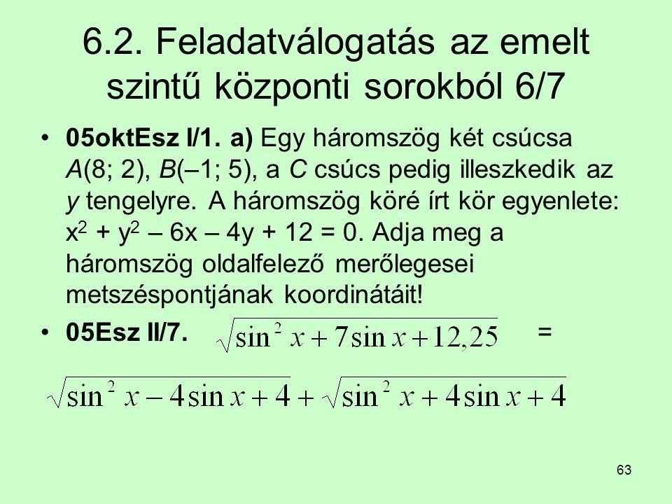 63 6.2. Feladatválogatás az emelt szintű központi sorokból 6/7 05oktEsz I/1. a) Egy háromszög két csúcsa A(8; 2), B(–1; 5), a C csúcs pedig illeszkedi