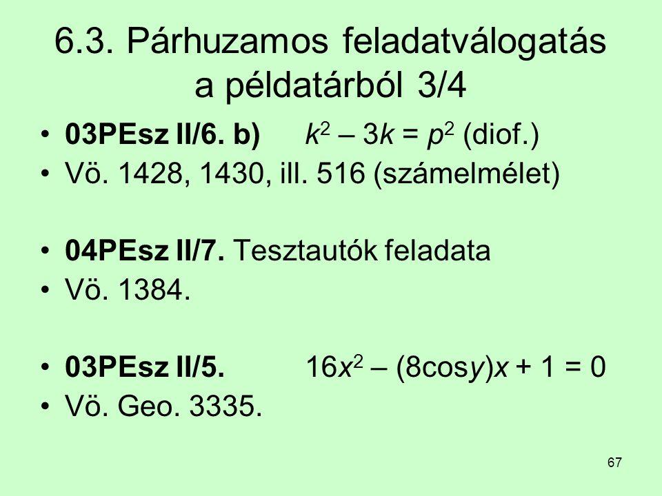 67 6.3. Párhuzamos feladatválogatás a példatárból 3/4 03PEsz II/6. b) k 2 – 3k = p 2 (diof.) Vö. 1428, 1430, ill. 516 (számelmélet) 04PEsz II/7. Teszt