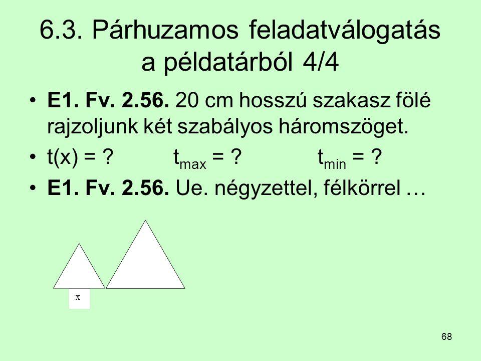 68 6.3. Párhuzamos feladatválogatás a példatárból 4/4 E1. Fv. 2.56. 20 cm hosszú szakasz fölé rajzoljunk két szabályos háromszöget. t(x) = ? t max = ?