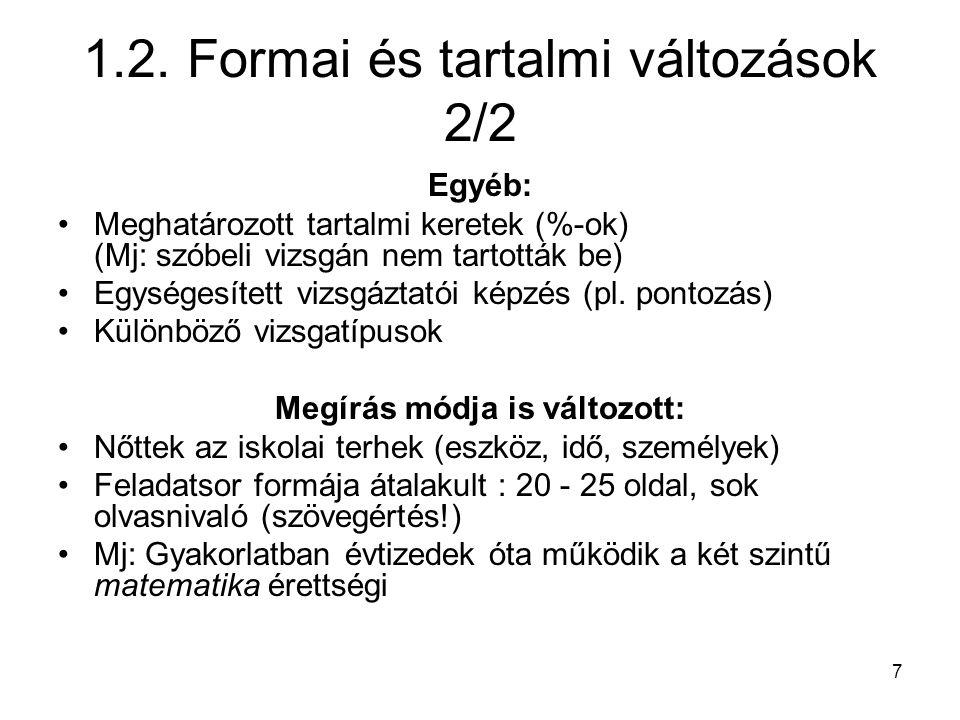 7 1.2. Formai és tartalmi változások 2/2 Egyéb: Meghatározott tartalmi keretek (%-ok) (Mj: szóbeli vizsgán nem tartották be) Egységesített vizsgáztató