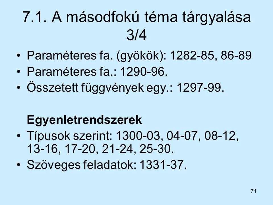 71 7.1. A másodfokú téma tárgyalása 3/4 Paraméteres fa. (gyökök): 1282-85, 86-89 Paraméteres fa.: 1290-96. Összetett függvények egy.: 1297-99. Egyenle