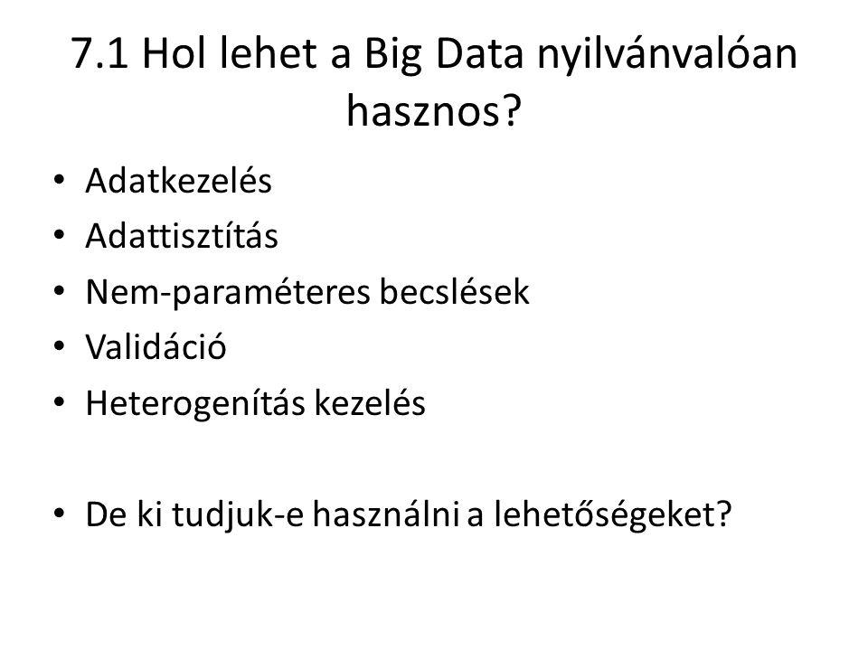 7.1 Hol lehet a Big Data nyilvánvalóan hasznos? Adatkezelés Adattisztítás Nem-paraméteres becslések Validáció Heterogenítás kezelés De ki tudjuk-e has