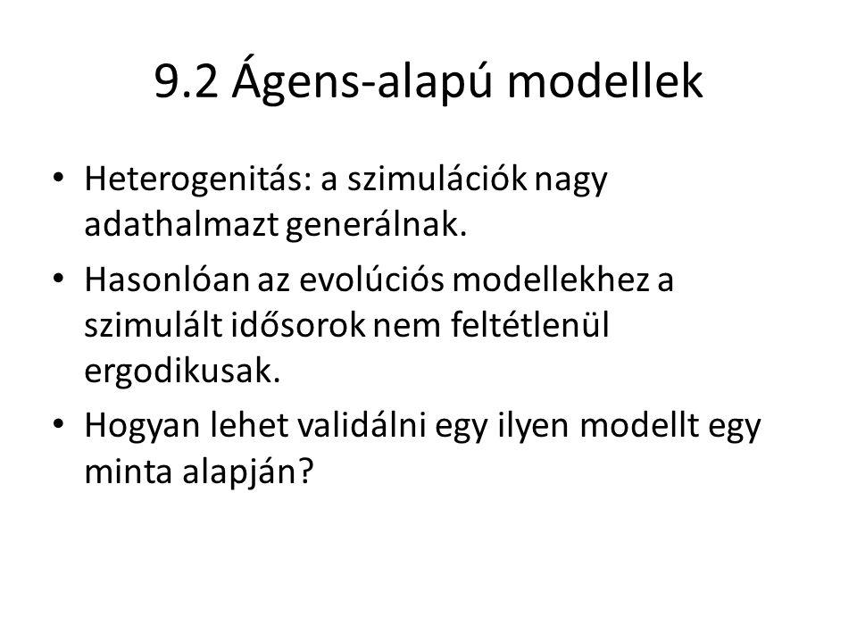 9.2 Ágens-alapú modellek Heterogenitás: a szimulációk nagy adathalmazt generálnak. Hasonlóan az evolúciós modellekhez a szimulált idősorok nem feltétl