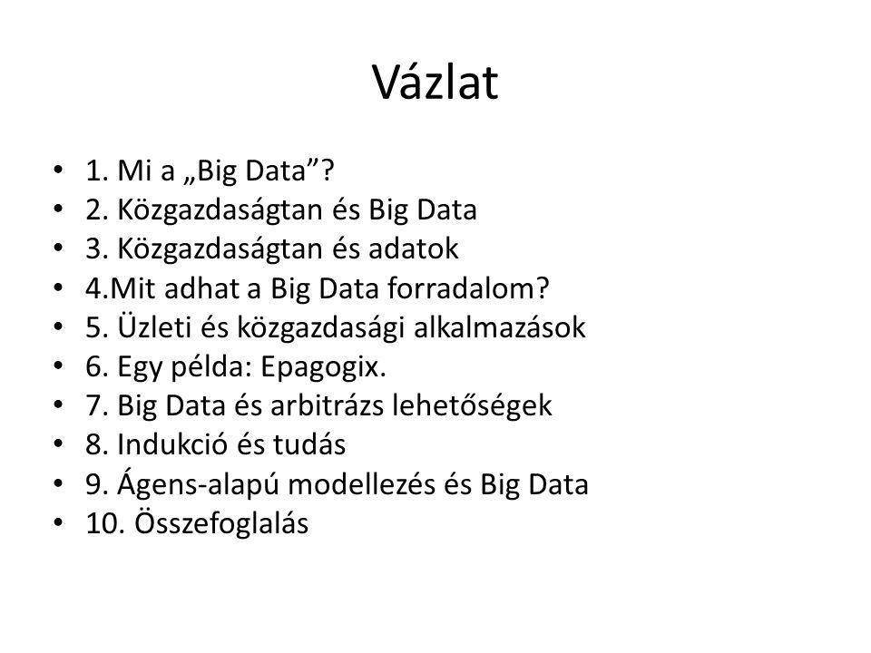 """Vázlat 1. Mi a """"Big Data""""? 2. Közgazdaságtan és Big Data 3. Közgazdaságtan és adatok 4.Mit adhat a Big Data forradalom? 5. Üzleti és közgazdasági alka"""