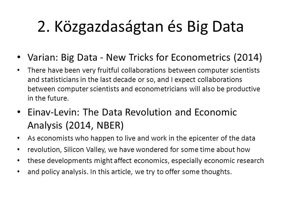 2. Közgazdaságtan és Big Data Varian: Big Data - New Tricks for Econometrics (2014) There have been very fruitful collaborations between computer scie
