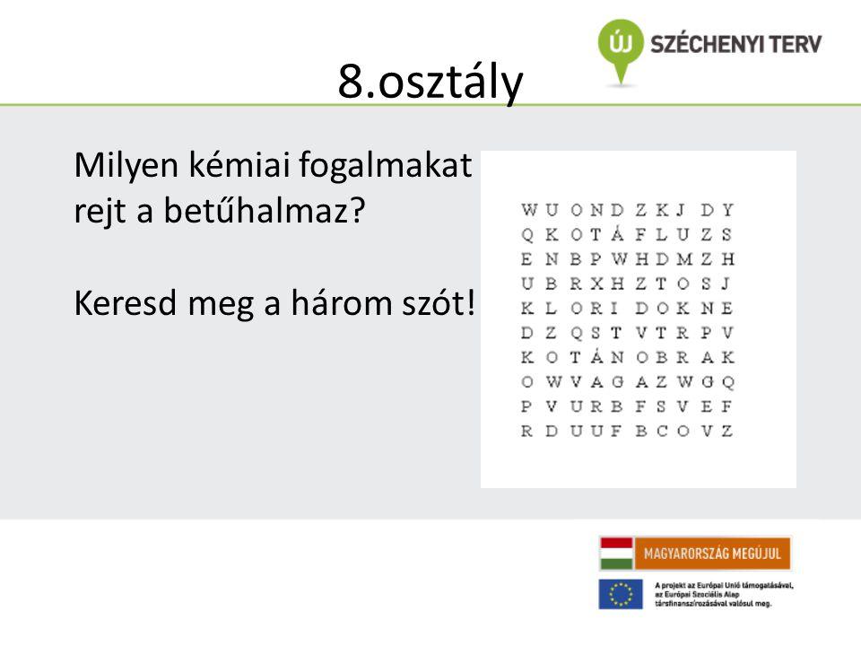 8.osztály Milyen kémiai fogalmakat rejt a betűhalmaz? Keresd meg a három szót!