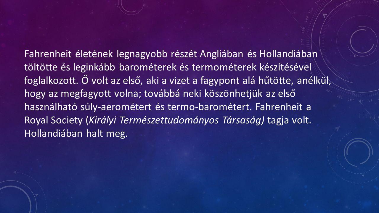Fahrenheit életének legnagyobb részét Angliában és Hollandiában töltötte és leginkább barométerek és termométerek készítésével foglalkozott.