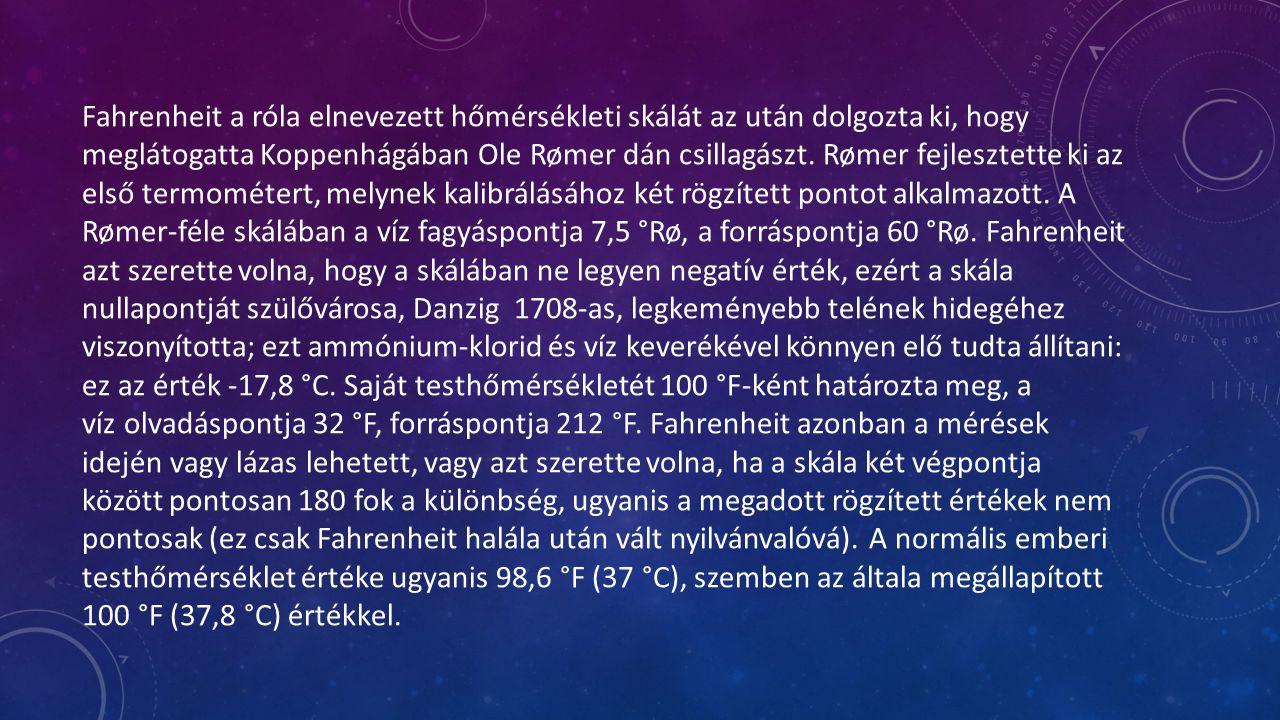 Fahrenheit a róla elnevezett hőmérsékleti skálát az után dolgozta ki, hogy meglátogatta Koppenhágában Ole Rømer dán csillagászt. Rømer fejlesztette ki