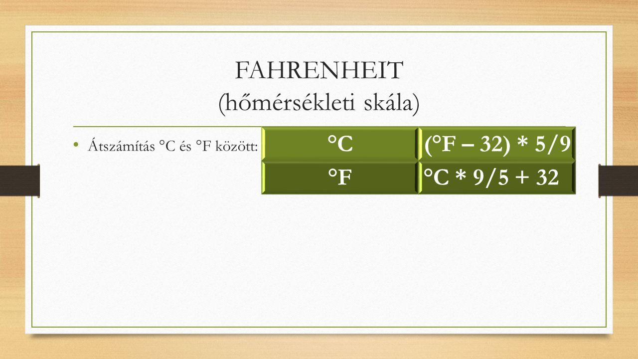 FAHRENHEIT (hőmérsékleti skála) Átszámítás °C és °F között: °C(°F – 32) * 5/9 °F°C * 9/5 + 32