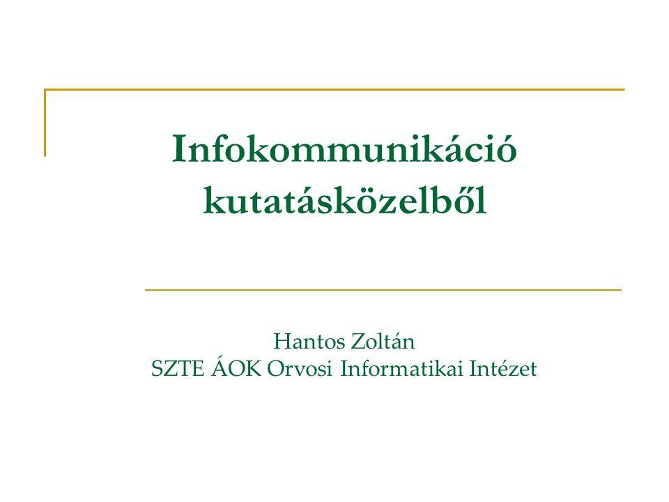 Infokommunikáció kutatásközelből Hantos Zoltán SZTE ÁOK Orvosi Informatikai Intézet