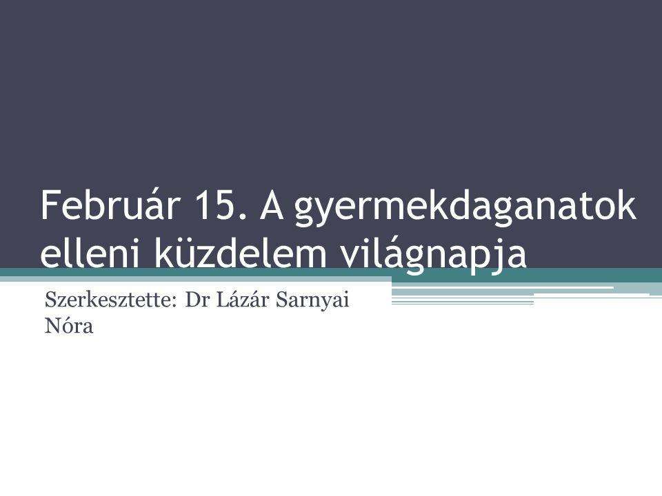 Február 15. A gyermekdaganatok elleni küzdelem világnapja Szerkesztette: Dr Lázár Sarnyai Nóra