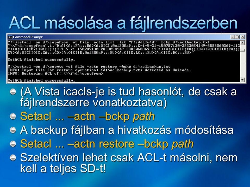 (A Vista icacls-je is tud hasonlót, de csak a fájlrendszerre vonatkoztatva) Setacl...
