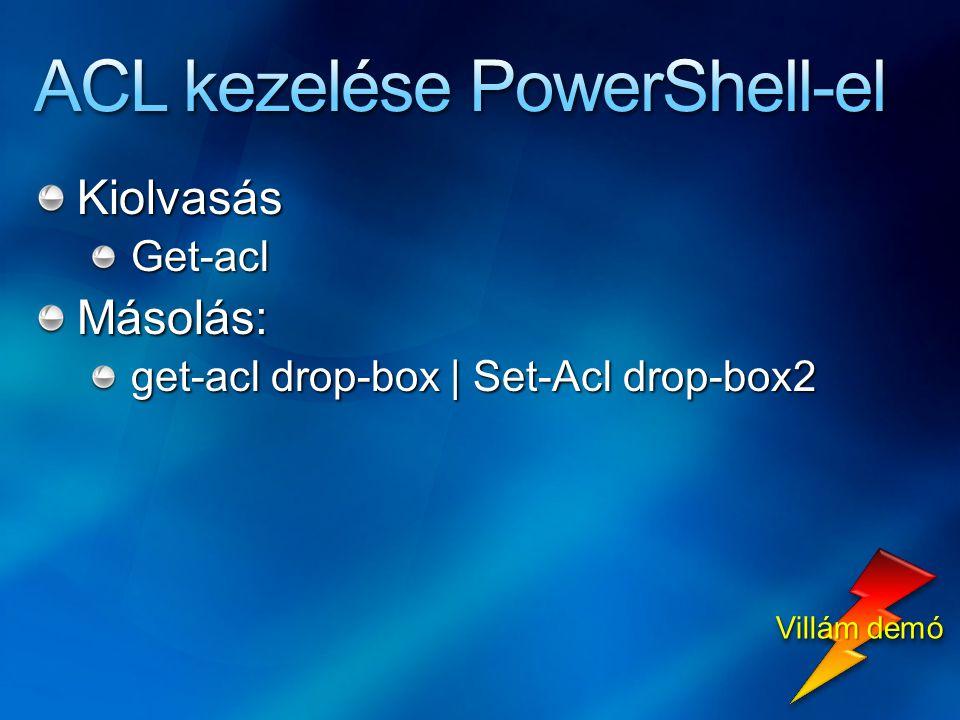 KiolvasásGet-aclMásolás: get-acl drop-box   Set-Acl drop-box2 Villám demó