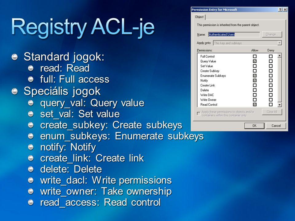 Standard jogok: read: Read full: Full access Speciális jogok query_val: Query value set_val: Set value create_subkey: Create subkeys enum_subkeys: Enu