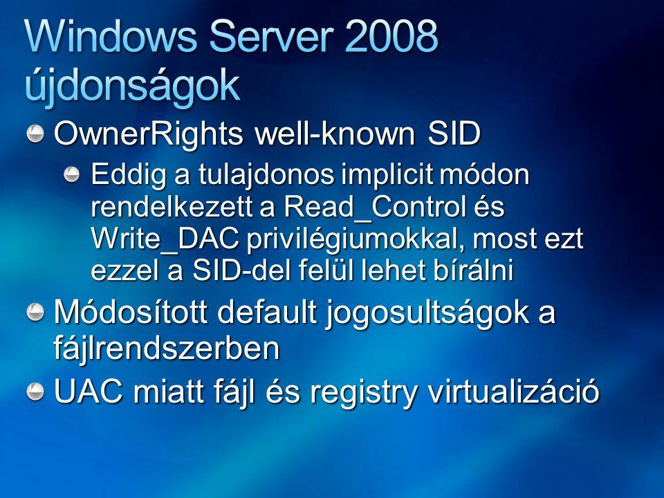 OwnerRights well-known SID Eddig a tulajdonos implicit módon rendelkezett a Read_Control és Write_DAC privilégiumokkal, most ezt ezzel a SID-del felül lehet bírálni Módosított default jogosultságok a fájlrendszerben UAC miatt fájl és registry virtualizáció