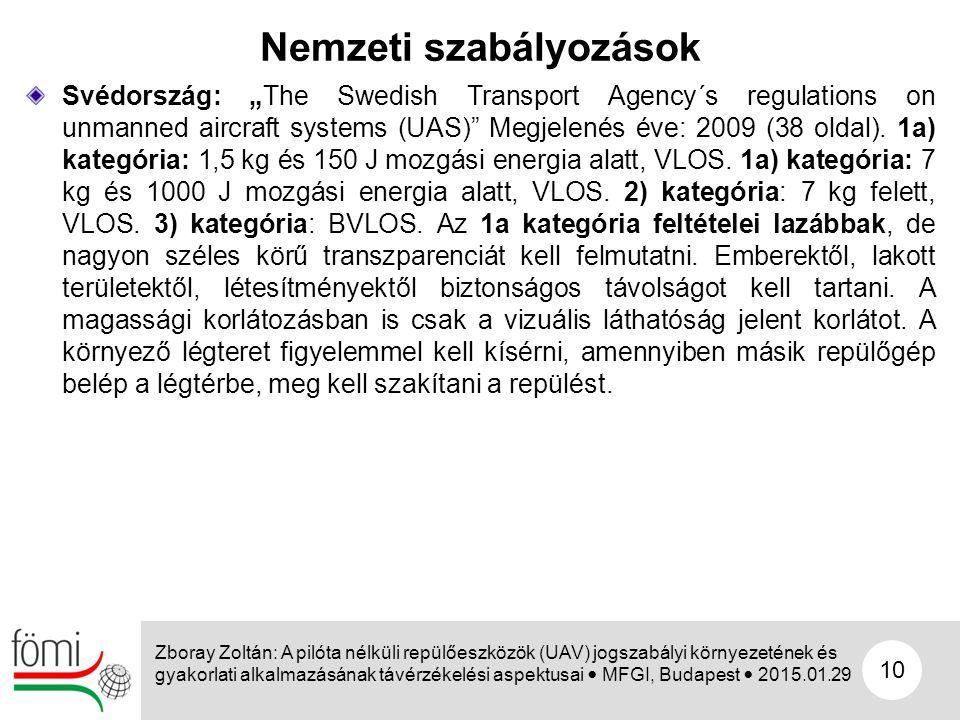 """10 Svédország: """"The Swedish Transport Agency´s regulations on unmanned aircraft systems (UAS)"""" Megjelenés éve: 2009 (38 oldal). 1a) kategória: 1,5 kg"""