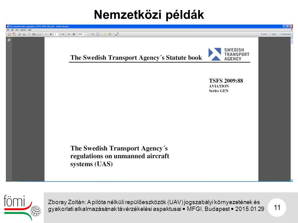 11 Nemzetközi példák Zboray Zoltán: A pilóta nélküli repülőeszközök (UAV) jogszabályi környezetének és gyakorlati alkalmazásának távérzékelési aspektu