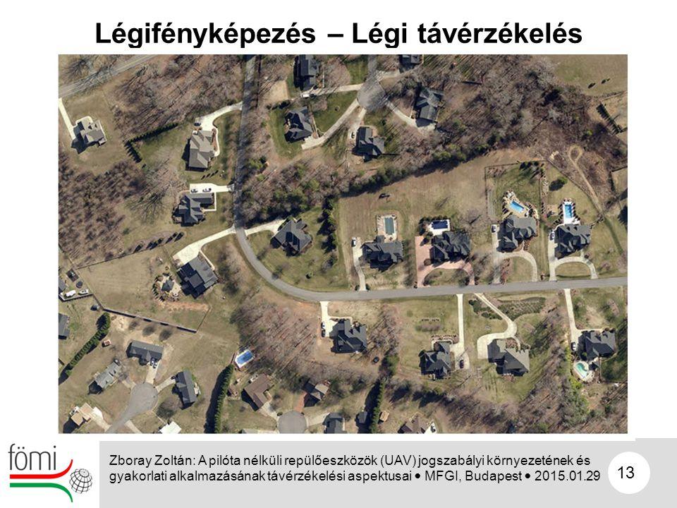 13 Légifényképezés – Légi távérzékelés Zboray Zoltán: A pilóta nélküli repülőeszközök (UAV) jogszabályi környezetének és gyakorlati alkalmazásának táv