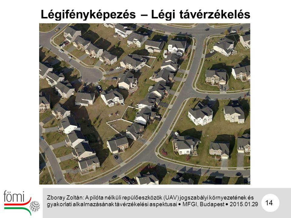 14 Légifényképezés – Légi távérzékelés Zboray Zoltán: A pilóta nélküli repülőeszközök (UAV) jogszabályi környezetének és gyakorlati alkalmazásának táv