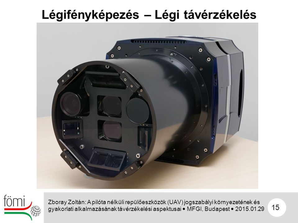 15 Légifényképezés – Légi távérzékelés Zboray Zoltán: A pilóta nélküli repülőeszközök (UAV) jogszabályi környezetének és gyakorlati alkalmazásának táv